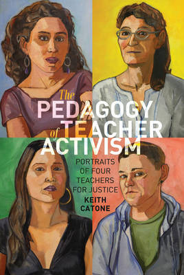 The Pedagogy of Teacher Activism by Keith Catone image