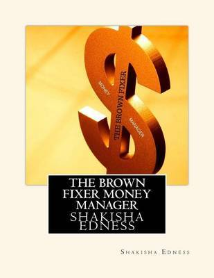 The Brown Fixer Money Manager by Shakisha S Edness image