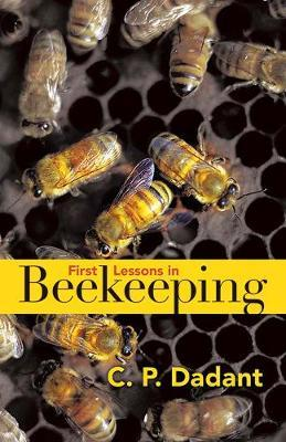 First Lessons in Beekeeping by Camille Dadant