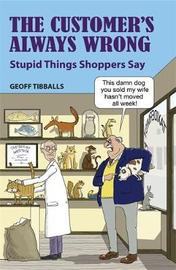 The Customer's Always Wrong by Geoff Tibballs