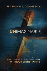 Unimaginable by Jeremiah J Johnston