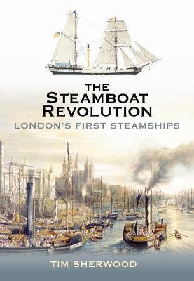 The Steamboat Revolution by Tim Sherwood