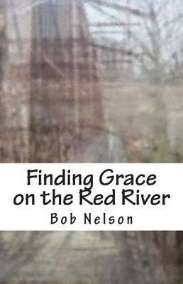 Finding Grace on the Red River by Bob Nelson