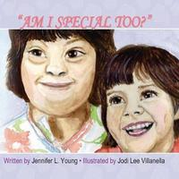 Am I Special Too? by Jennifer L Young