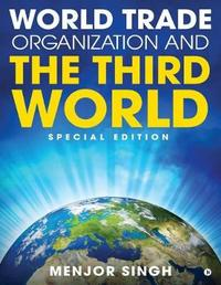 World Trade Organization and the Third World by Menjor Singh