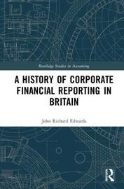 A History of Corporate Financial Reporting in Britain by John Richard Edwards image