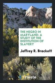 The Negro in Maryland by Jeffrey R. Brackett image
