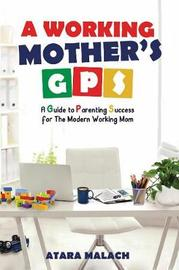A Working Mother's GPS by Atara Malach