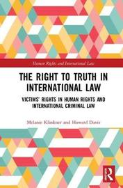 The Right to The Truth in International Law by Melanie Klinkner