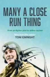 Many a Close Run Thing by Tom Enright