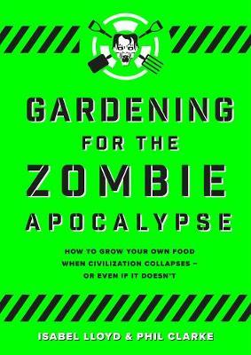 Gardening for the Zombie Apocalypse by Phil Clarke