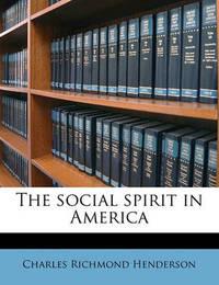 The Social Spirit in America by Charles Richmond Henderson