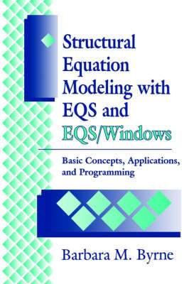 Structural Equation Modeling with EQS and EQS/WINDOWS by Barbara M Byrne