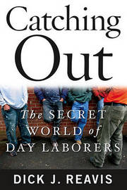 Catching Out: The Secret World of Day Laborers by Dick J Reavis image