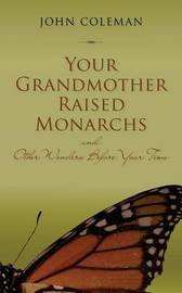 Your Grandmother Raised Monarchs by John Coleman