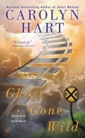 Ghost Gone Wild: Bailey Ruth Book 1 by Carolyn Hart
