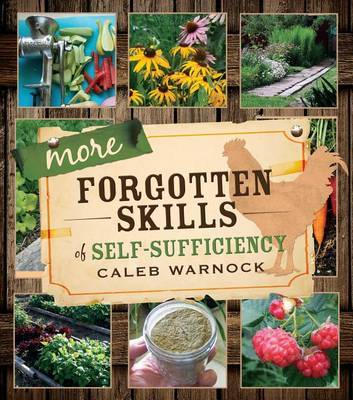 More Forgotten Skills of Self-Sufficiency by Caleb Warnock