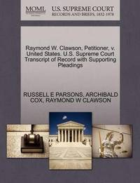 Raymond W. Clawson, Petitioner, V. United States. U.S. Supreme Court Transcript of Record with Supporting Pleadings by Russell E Parsons