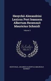 Hesychii Alexandrini Lexicon Post Ioannem Albertum Recensuit Mauricius Schmidt; Volume 3 by Johannes Albertus image