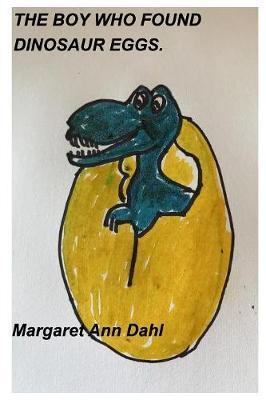 The Boy Who Found Dinosaur Eggs by Margaret Ann Dahl image