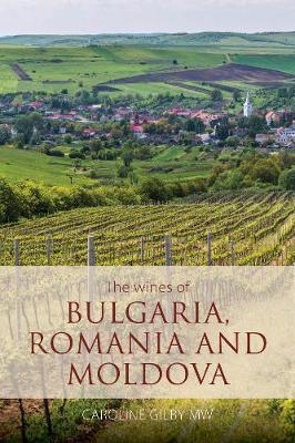 The wines of Bulgaria, Romania and Moldova by Caroline Gilby