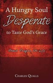 A Hungry Soul Desperate to Taste God's Grace by Charles Qualls