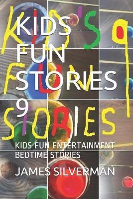 Kids Fun Stories 9 by James Silverman
