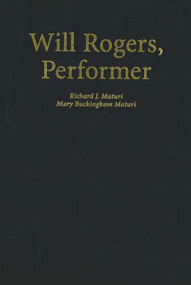Will Rogers, Performer: An Illustrated Biography with Filmography by Richard J. Maturi image