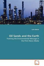 Oil Sands and the Earth - Framing the Environmental Message in the Print News Media by Colin Babiuk