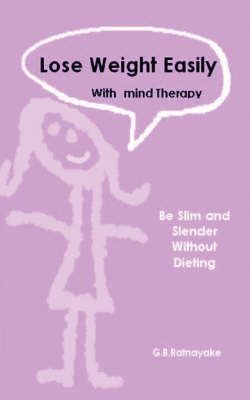 Lose Weight Easily with Mind Therapy (without Dieting) by G.B. Ratnayake