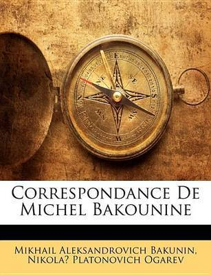 Correspondance de Michel Bakounine by Mikhail Aleksandrovich Bakunin