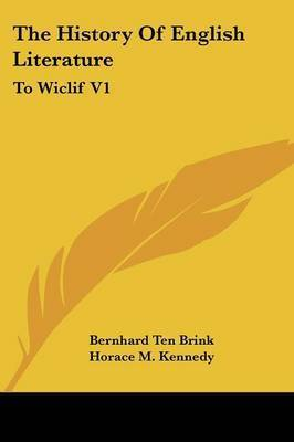 The History Of English Literature: To Wiclif V1 by Bernhard Ten Brink