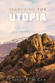 Searching for Utopia by Charles R McCain