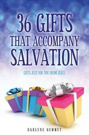 36 Gifts That Accompany Salvation by Darlene Gemme