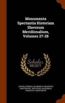 Monumenta Spectantia Historiam Slavorum Meridionalium, Volumes 27-28