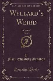 Wyllard's Weird, Vol. 3 of 3 by Mary , Elizabeth Braddon
