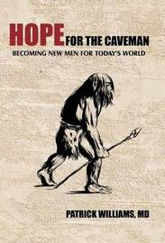 Hope for the Caveman by Patrick Williams MD