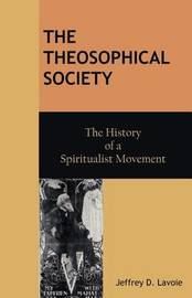 The Theosophical Society by Jeffrey D Lavoie