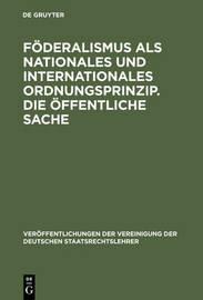 Foderalismus ALS Nationales Und Internationales Ordnungsprinzip. Die Offentliche Sache by Hartwig Bulck