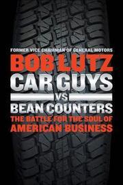 Car Guys Vs. Bean Counters by Bob Lutz