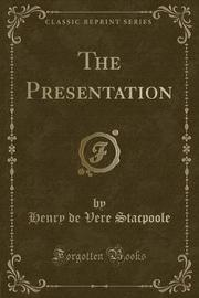 The Presentation (Classic Reprint) by Henry de Vere Stacpoole image