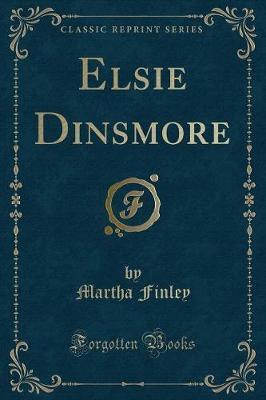 Elsie Dinsmore (Classic Reprint) by Martha Finley