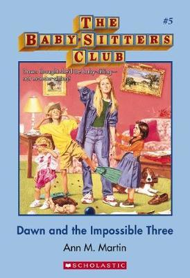 Babysitters Club: #5 Dawn and the Impossible Three by Martin Ann M