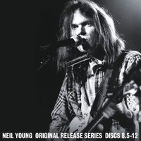 Original Release Series - Discs 8.5-12 by Neil Young