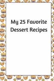 My 25 Favorite Dessert Recipes by R. Jain