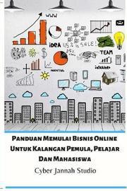 Panduan Memulai Bisnis Online Untuk Kalangan Pemula, Pelajar Dan Mahasiswa by Cyber Jannah Studio