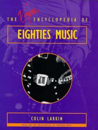 Virgin Encyclopedia of Eighties Music by Colin Larkin image