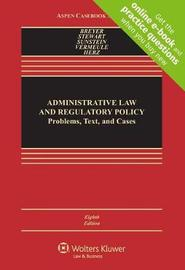 Administrative Law and Regulatory Policy by Stephen G Breyer
