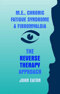 M.E., Chronic Fatigue Syndrome and Fibromyalgia - The Reverse Therapy Approach by John Eaton image