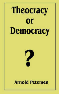 Theocracy or Democracy? by Arnold Petersen